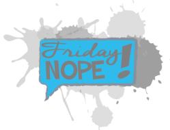 Friday Nope